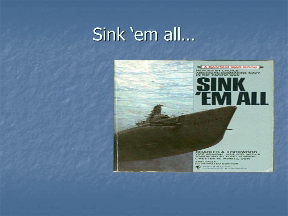 Sink 'em all…