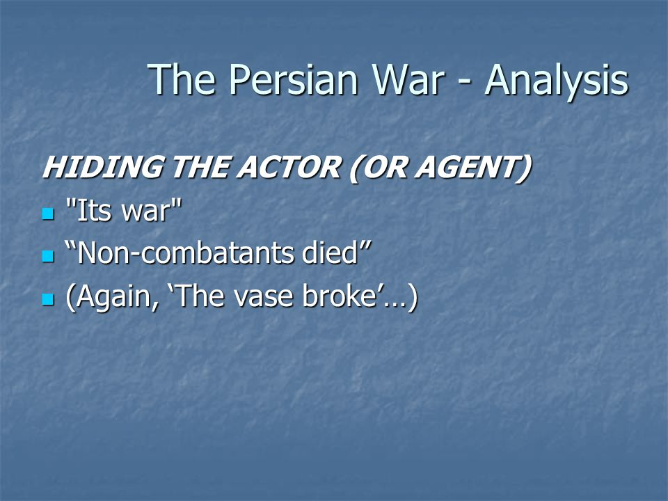 The Persian War - Analysis HIDING THE ACTOR (OR AGENT)