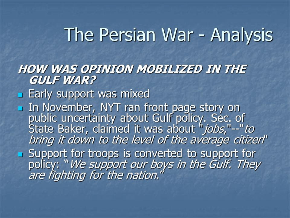 The Persian War - Analysis HOW WAS OPINION MOBILIZED IN THE GULF WAR? Early support was mixed Early support was mixed In November, NYT ran front page