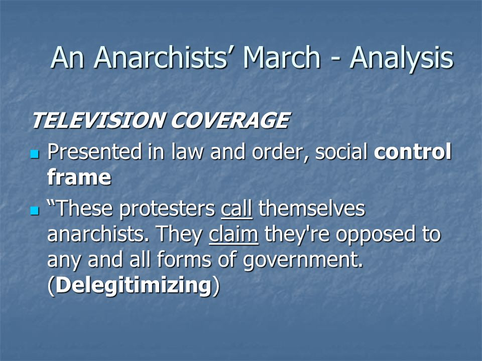 An Anarchists' March - Analysis TELEVISION COVERAGE Presented in law and order, social control frame Presented in law and order, social control frame