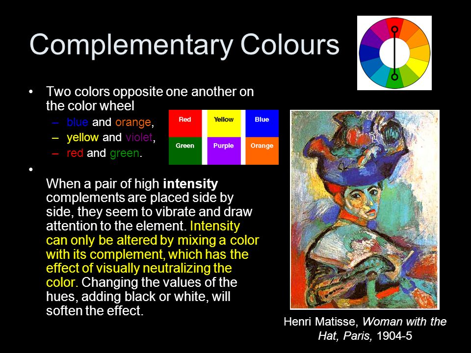 Complementary Colours Two colors opposite one another on the color wheel –blue and orange, –yellow and violet, –red and green.