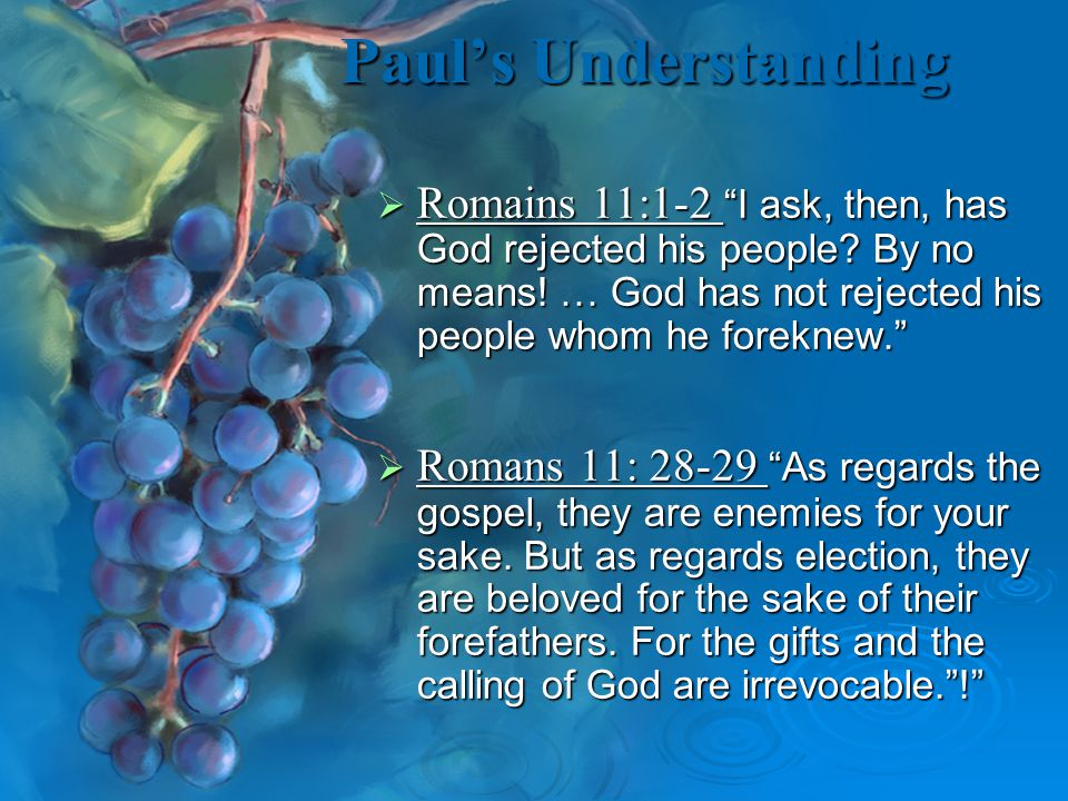 Paul's Understanding  Romains 11:1-2 I ask, then, has God rejected his people.