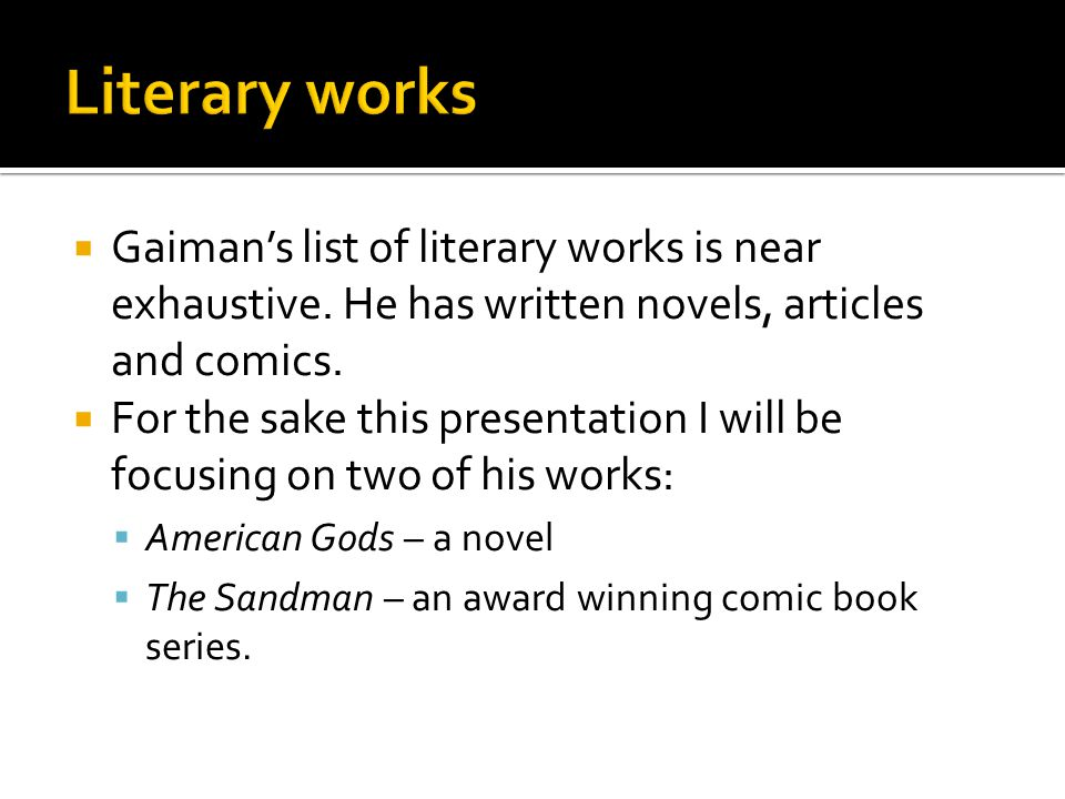  Gaiman's list of literary works is near exhaustive.