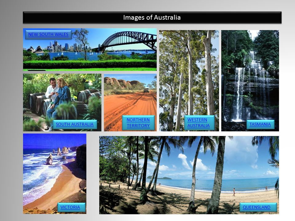 QUEENSLAND NEW SOUTH WALES Images of Australia NORTHERN TERRITORY NORTHERN TERRITORY VICTORIA TASMANIA SOUTH AUSTRALIA WESTERN AUSTRALIA WESTERN AUSTR
