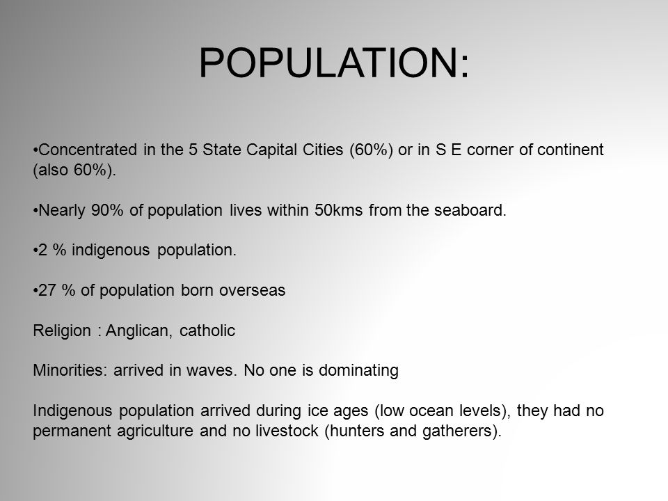 Concentrated in the 5 State Capital Cities (60%) or in S E corner of continent (also 60%).
