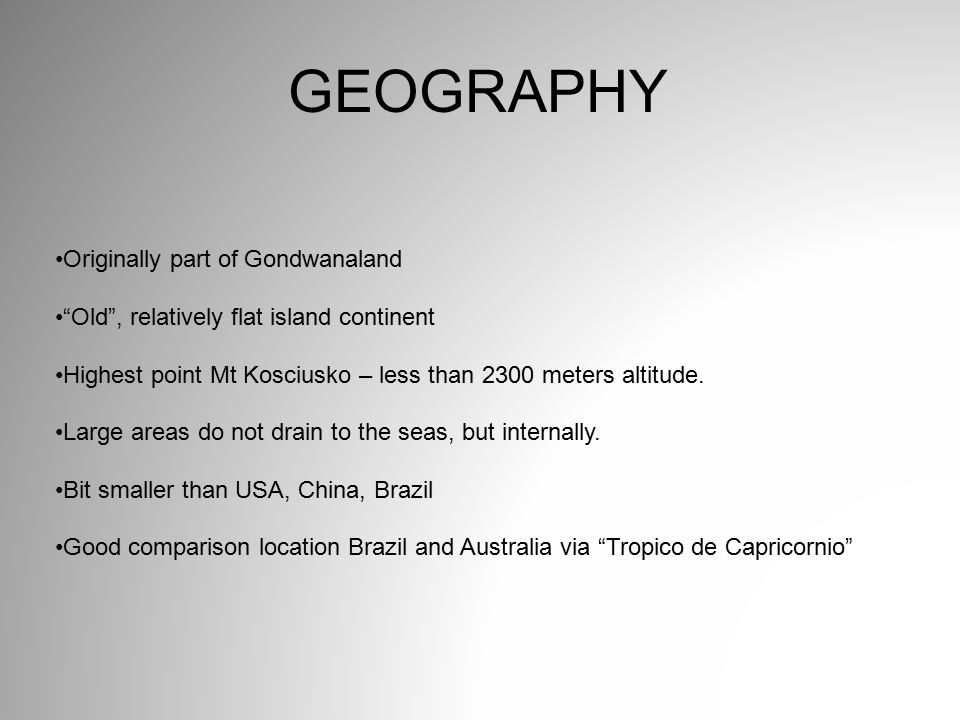 """Originally part of Gondwanaland """"Old"""", relatively flat island continent Highest point Mt Kosciusko – less than 2300 meters altitude. Large areas do no"""