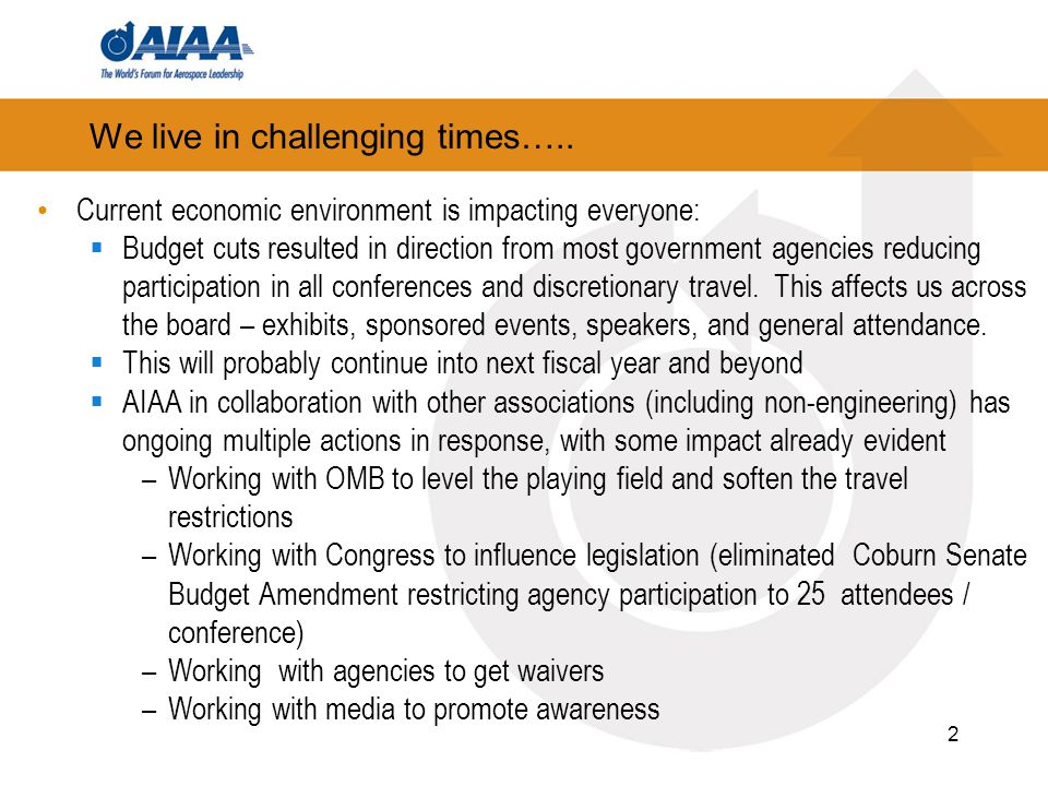We live in challenging times….. Current economic environment is impacting everyone:  Budget cuts resulted in direction from most government agencies