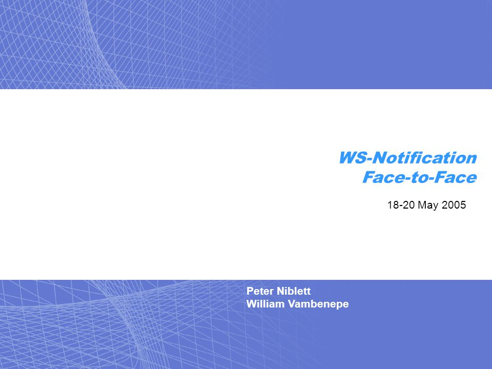 Peter Niblett William Vambenepe WS-Notification Face-to-Face 18-20 May 2005