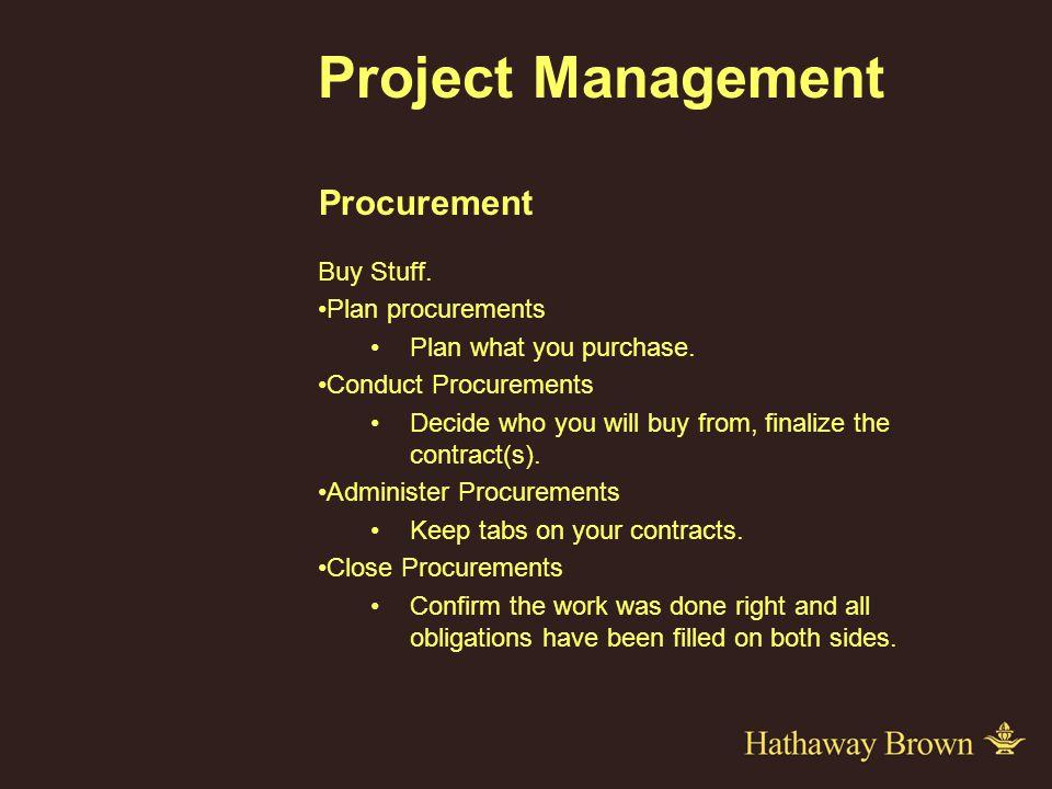 Project Management Procurement Buy Stuff. Plan procurements Plan what you purchase.