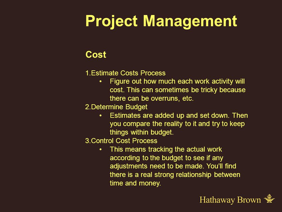 Project Management Cost 1.Estimate Costs Process Figure out how much each work activity will cost.