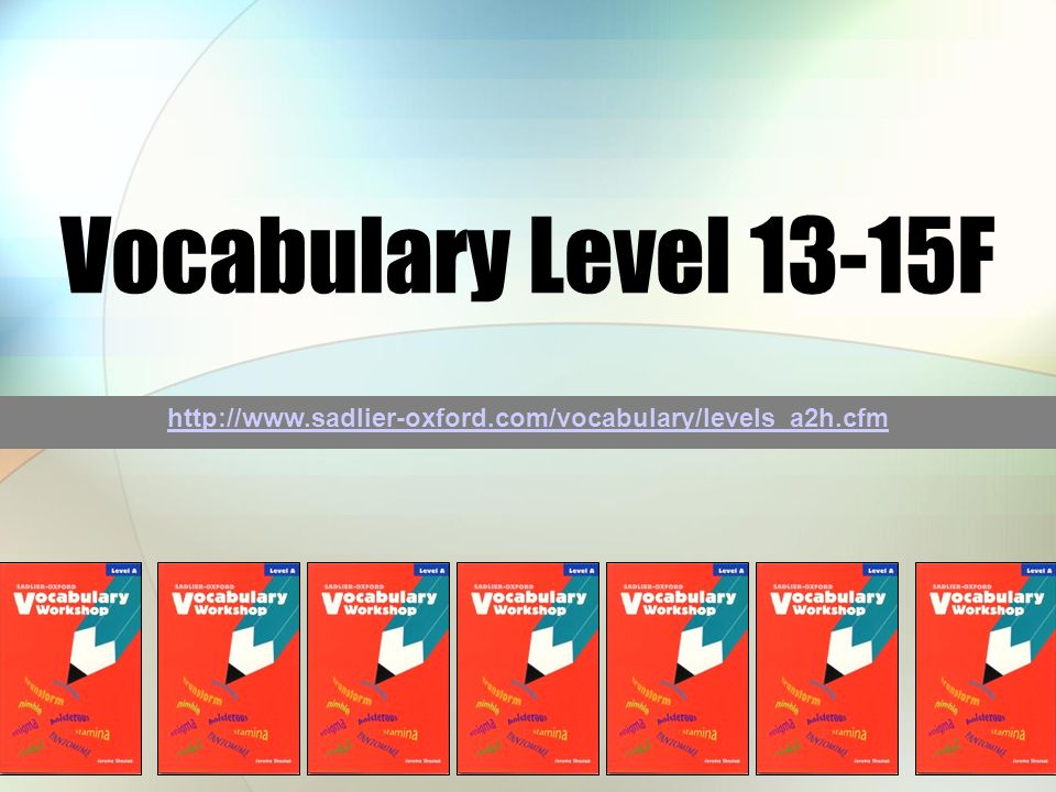 Vocabulary Level 13-15F http://www.sadlier-oxford.com/vocabulary/levels_a2h.cfm