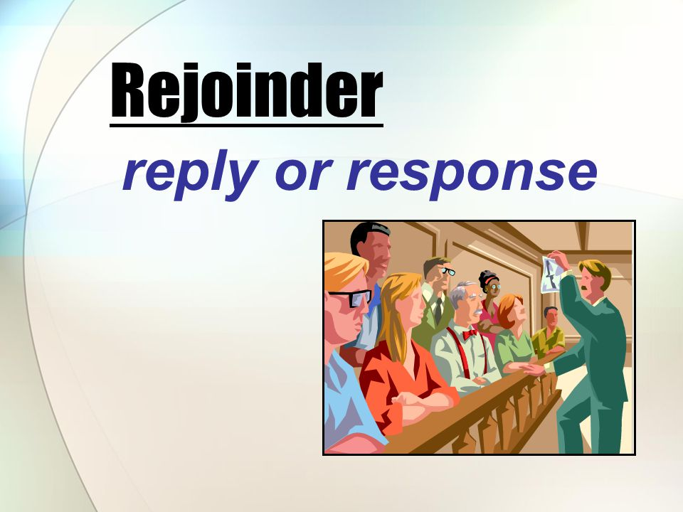 reply or response Rejoinder