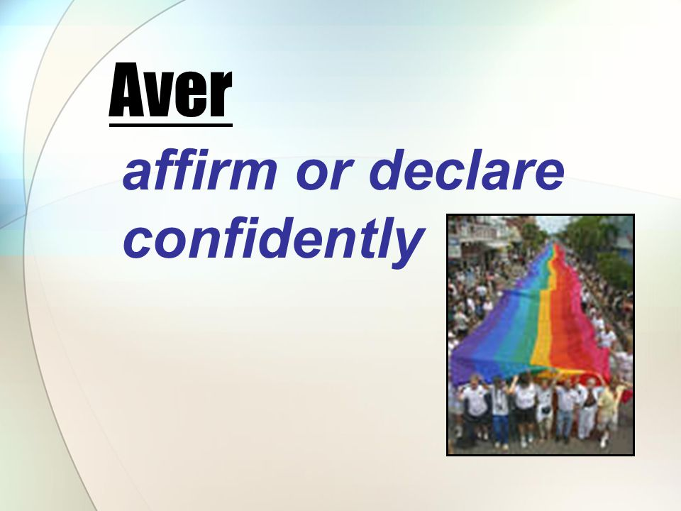 affirm or declare confidently Aver