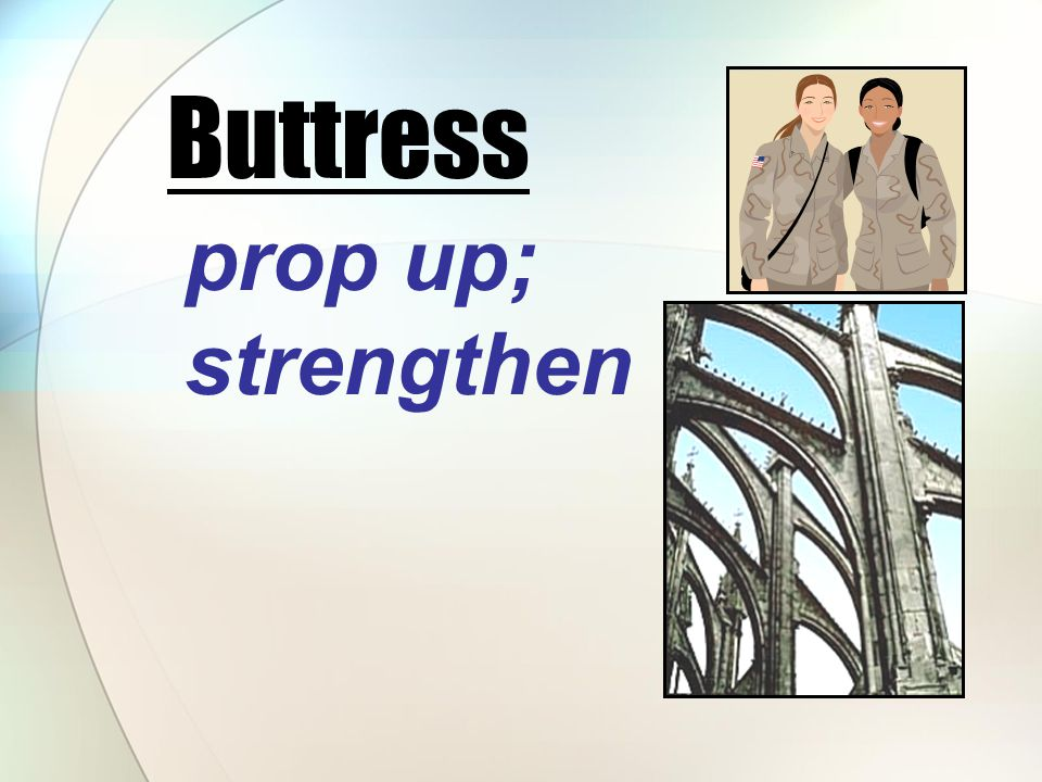 prop up; strengthen Buttress