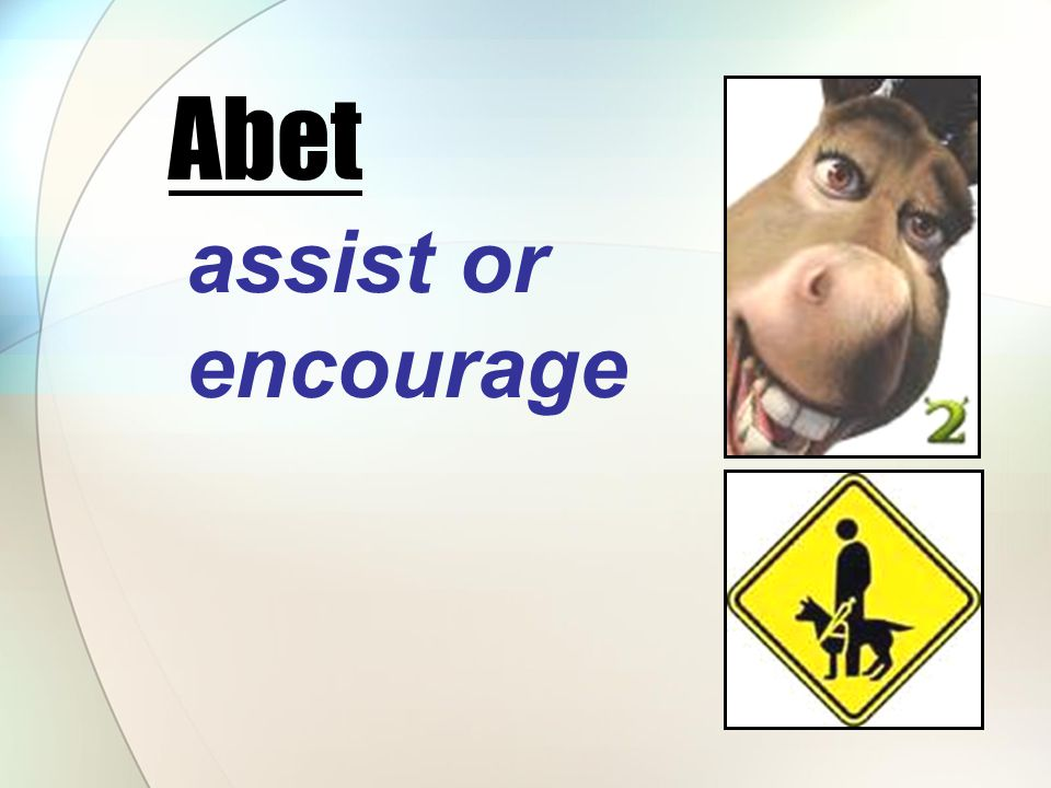 assist or encourage Abet
