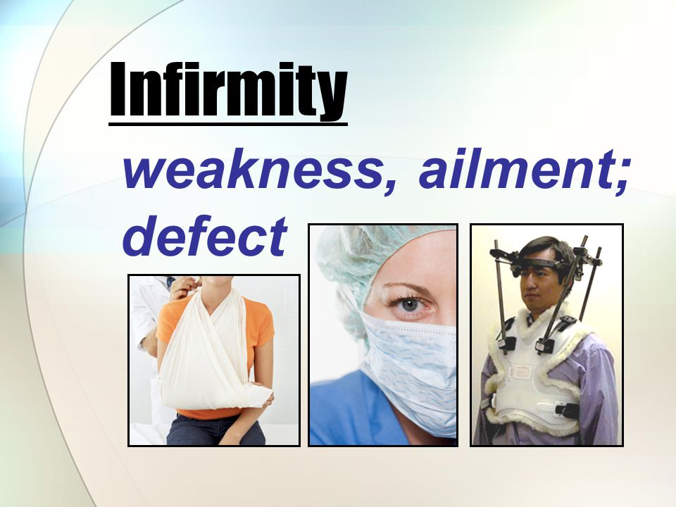 weakness, ailment; defect Infirmity