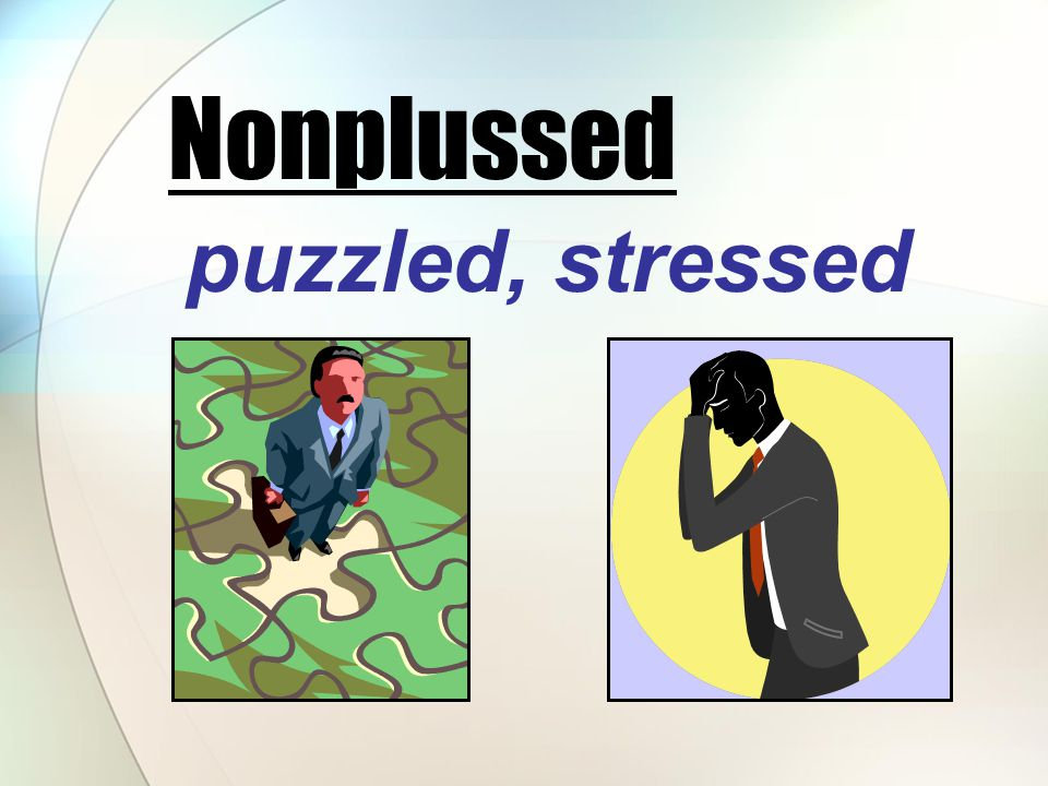 puzzled, stressed Nonplussed