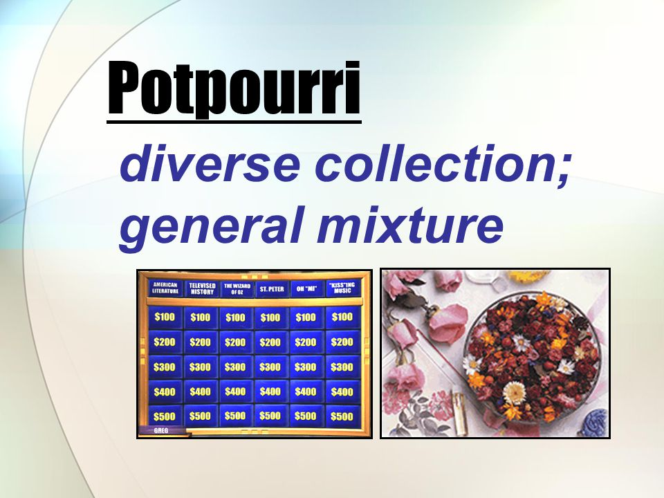 diverse collection; general mixture Potpourri
