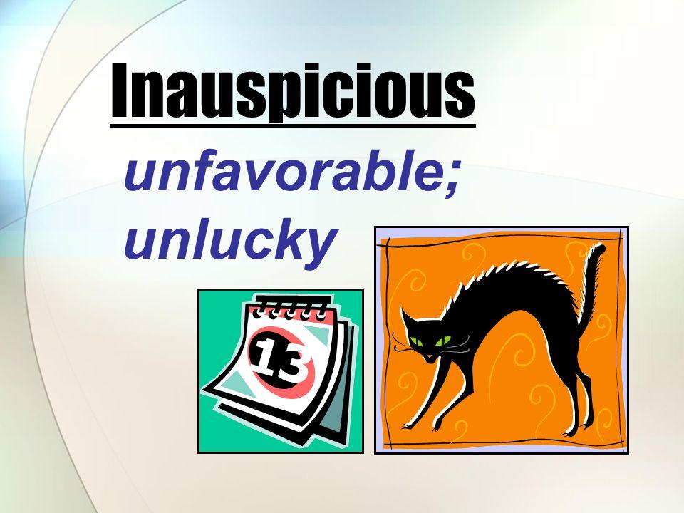 unfavorable; unlucky Inauspicious