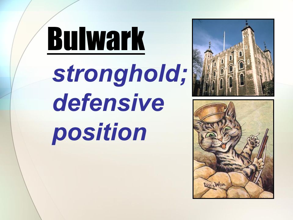 stronghold; defensive position Bulwark