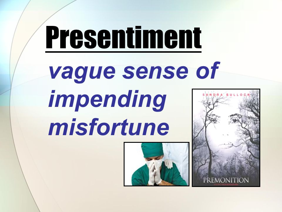 vague sense of impending misfortune Presentiment