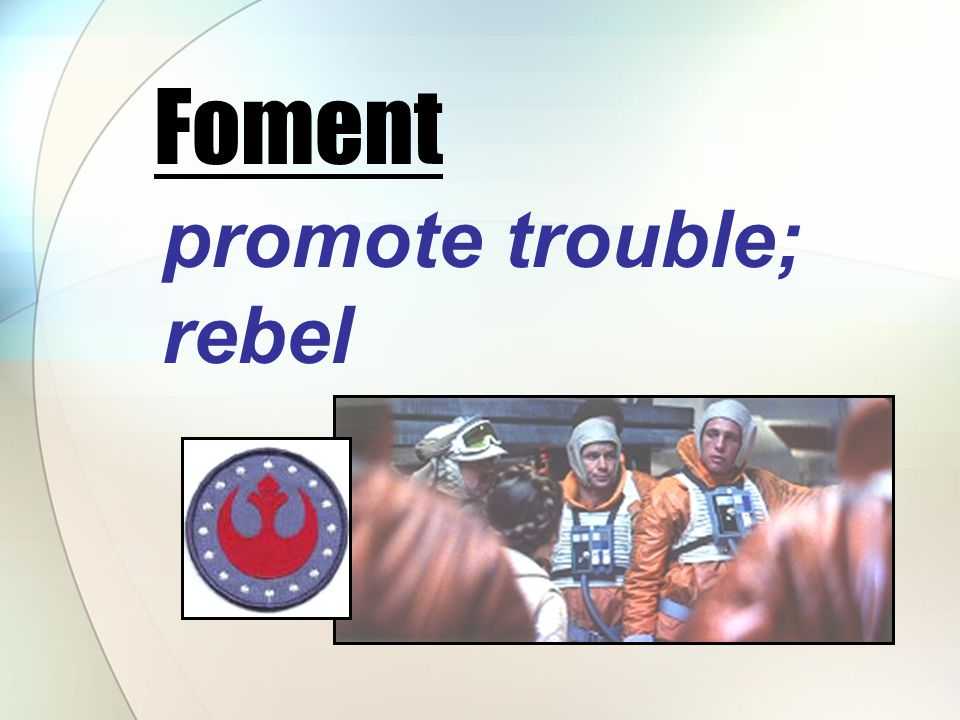 promote trouble; rebel Foment