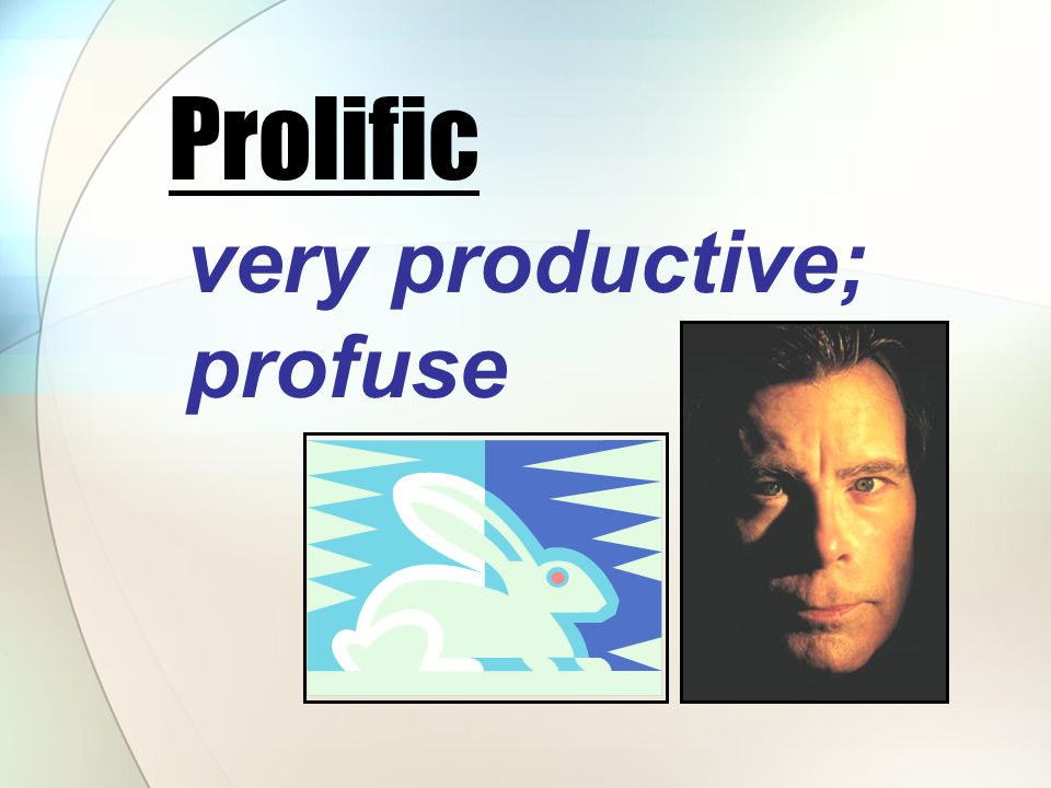 very productive; profuse Prolific