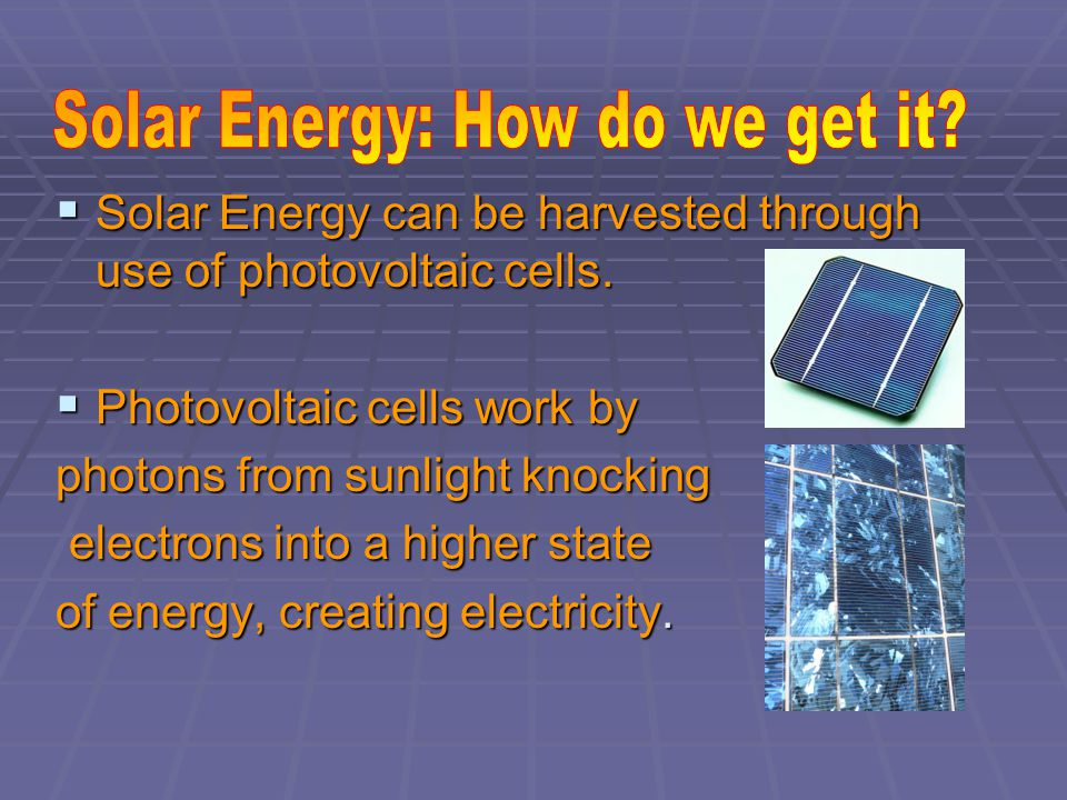   Photovoltaic solar cells change sunlight directly into electricity.