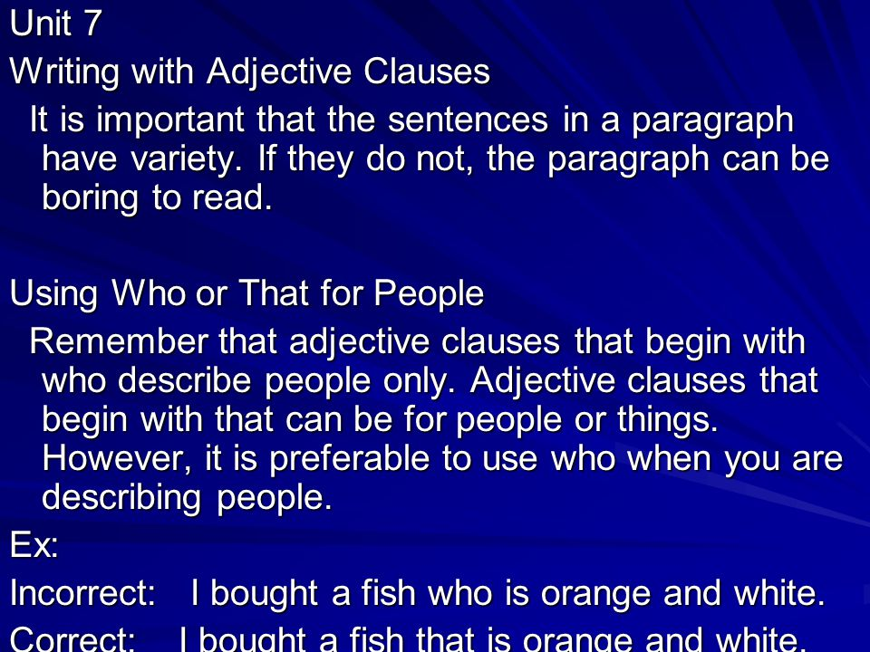 Unit 7 Writing with Adjective Clauses It is important that the sentences in a paragraph have variety.