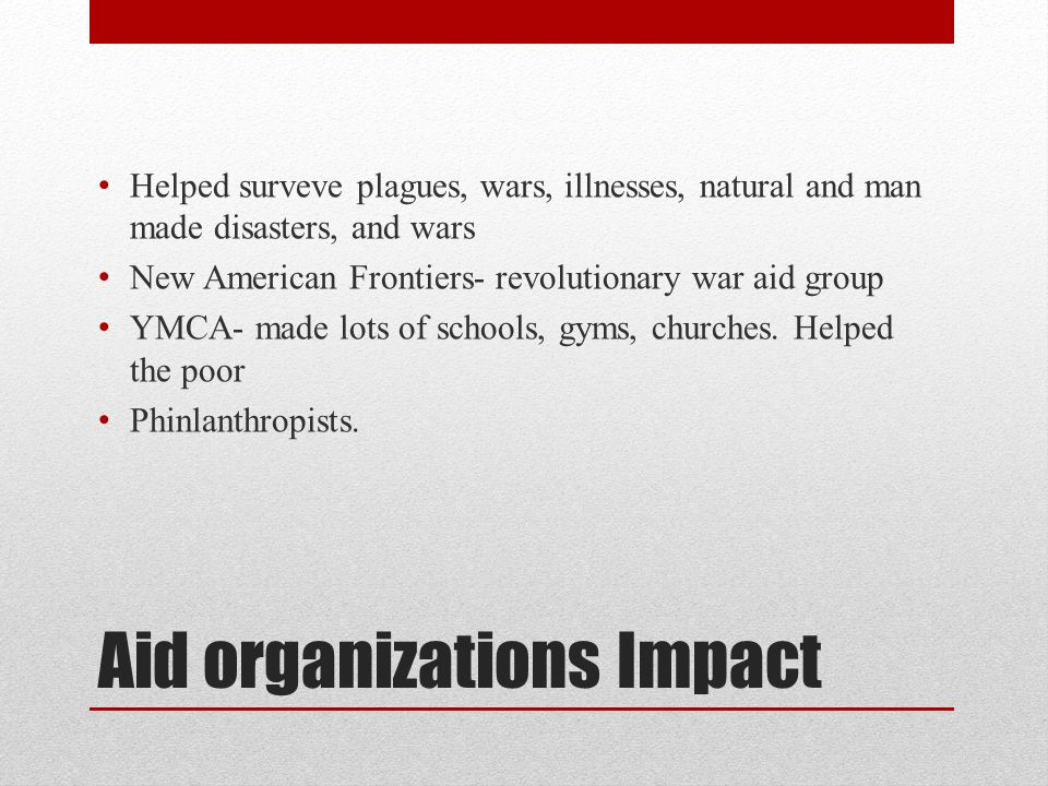 Aid organizations Impact Helped surveve plagues, wars, illnesses, natural and man made disasters, and wars New American Frontiers- revolutionary war a