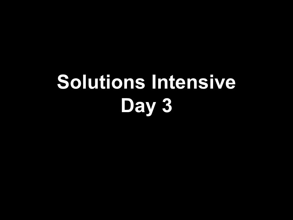 Solutions Intensive Day 3