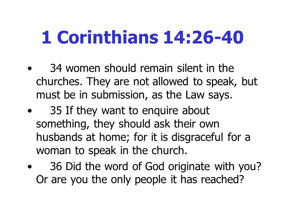 1 Corinthians 14:26-40 34 women should remain silent in the churches.