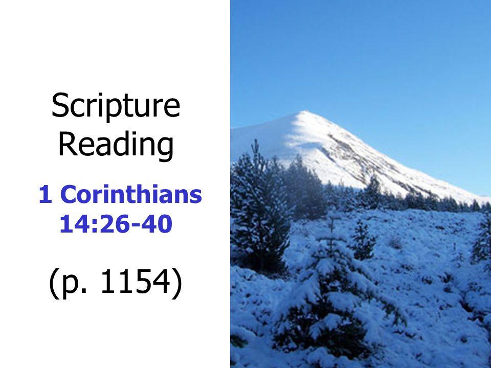 Scripture Reading 1 Corinthians 14:26-40 (p. 1154)