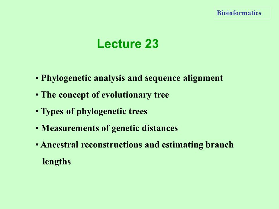 Bioinformatics Phylogenetic analysis and sequence alignment The concept of evolutionary tree Types of phylogenetic trees Measurements of genetic dista
