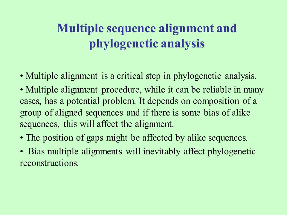 Multiple sequence alignment and phylogenetic analysis Multiple alignment is a critical step in phylogenetic analysis. Multiple alignment procedure, wh