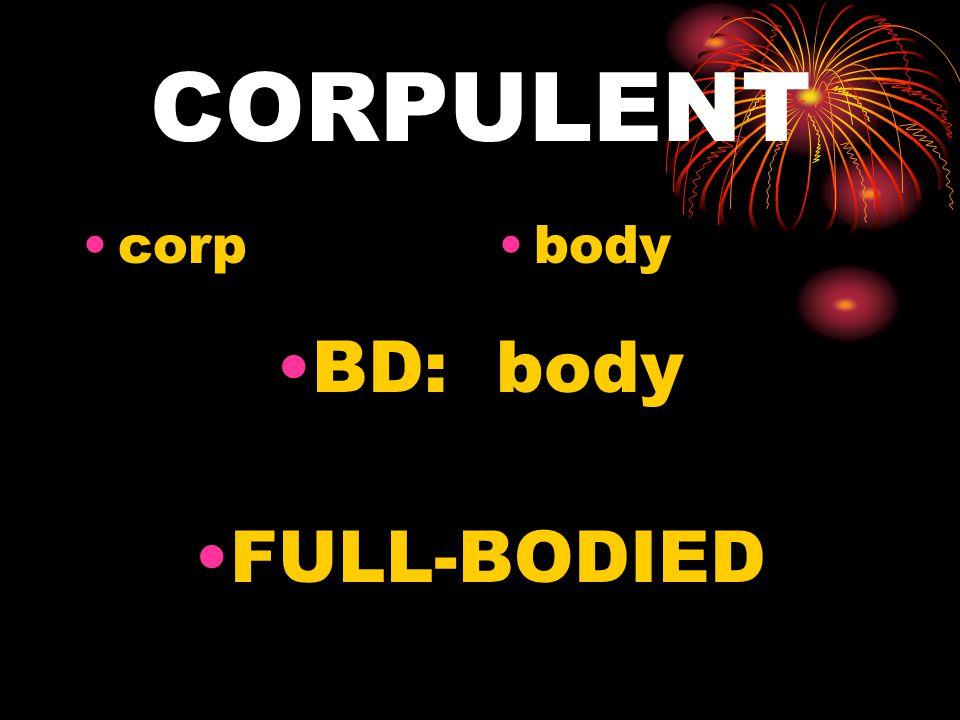 CORPULENT corpbody BD: body FULL-BODIED