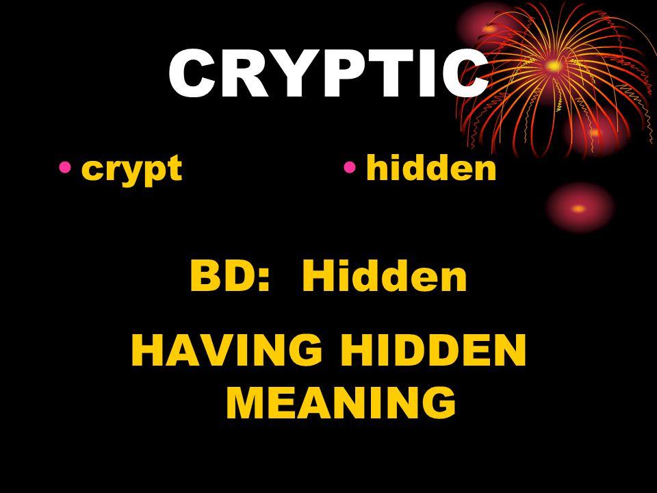 CRYPTIC crypthidden BD: Hidden HAVING HIDDEN MEANING