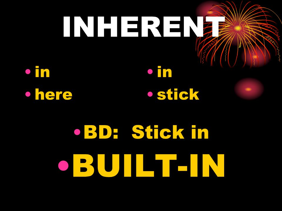 INHERENT in here in stick BD: Stick in BUILT-IN