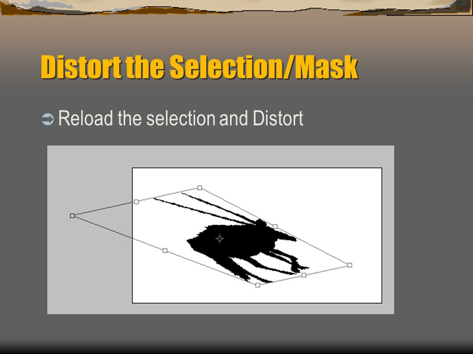 Distort the Selection/Mask  Reload the selection and Distort