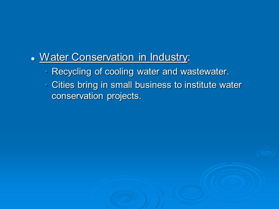 Water Conservation in Industry: Water Conservation in Industry: Recycling of cooling water and wastewater.Recycling of cooling water and wastewater.