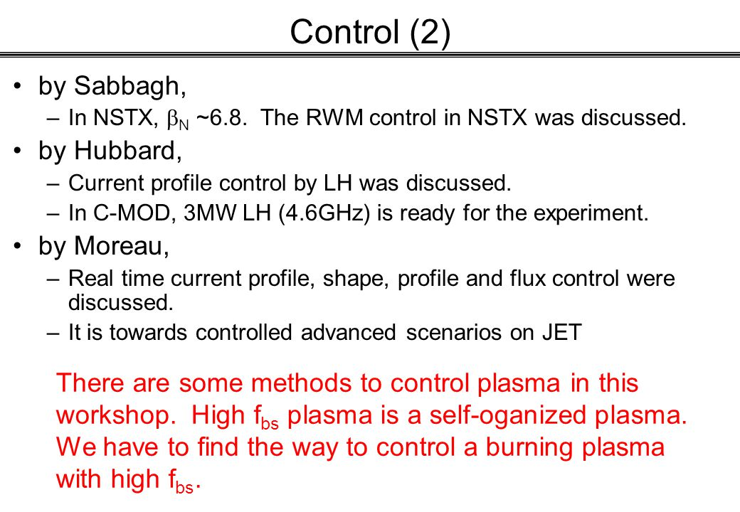 Control (2) by Sabbagh, –In NSTX,  N ~6.8. The RWM control in NSTX was discussed.