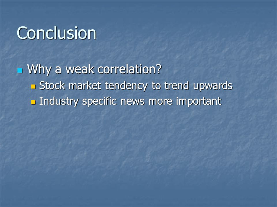 Conclusion Why a weak correlation. Why a weak correlation.