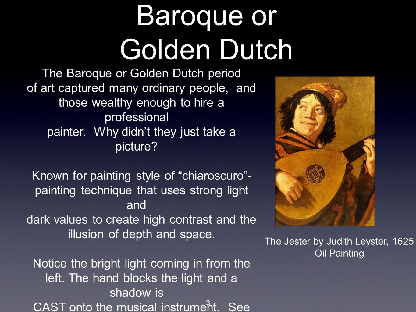 3 Baroque or Golden Dutch The Baroque or Golden Dutch period of art captured many ordinary people, and those wealthy enough to hire a professional painter.