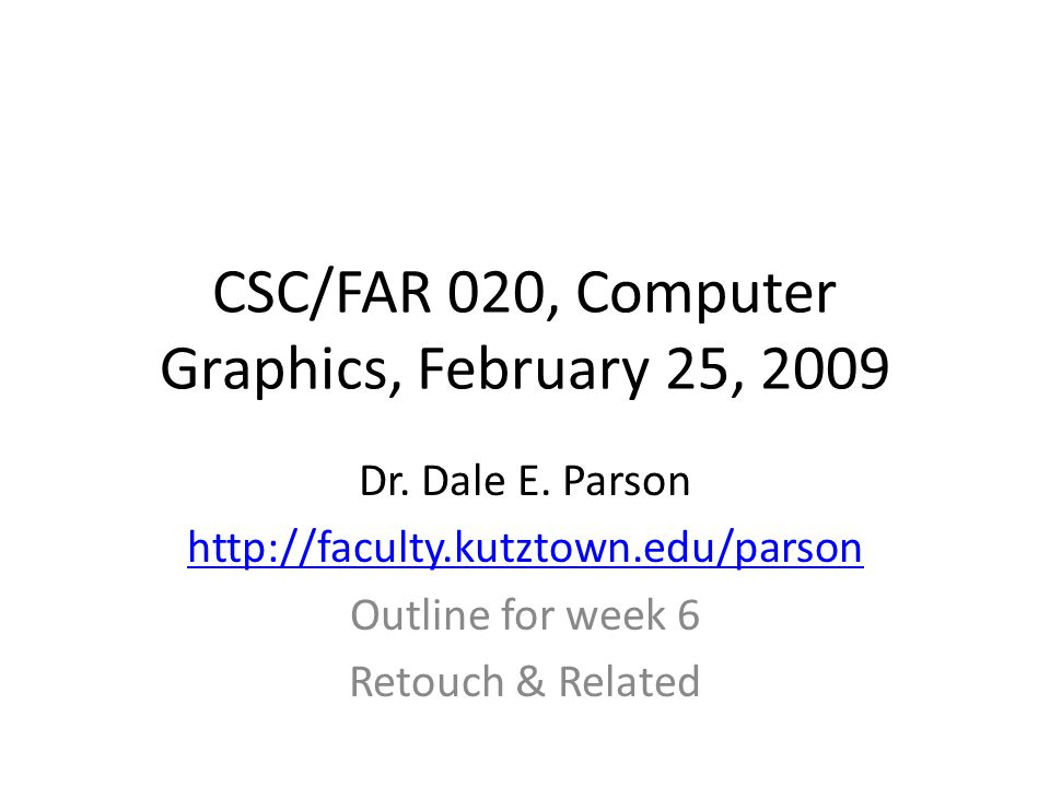 CSC/FAR 020, Computer Graphics, February 25, 2009 Dr.