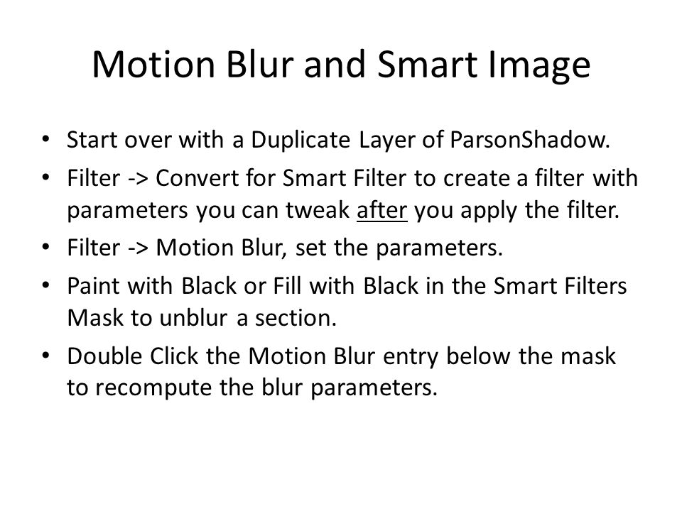 Motion Blur and Smart Image Start over with a Duplicate Layer of ParsonShadow.