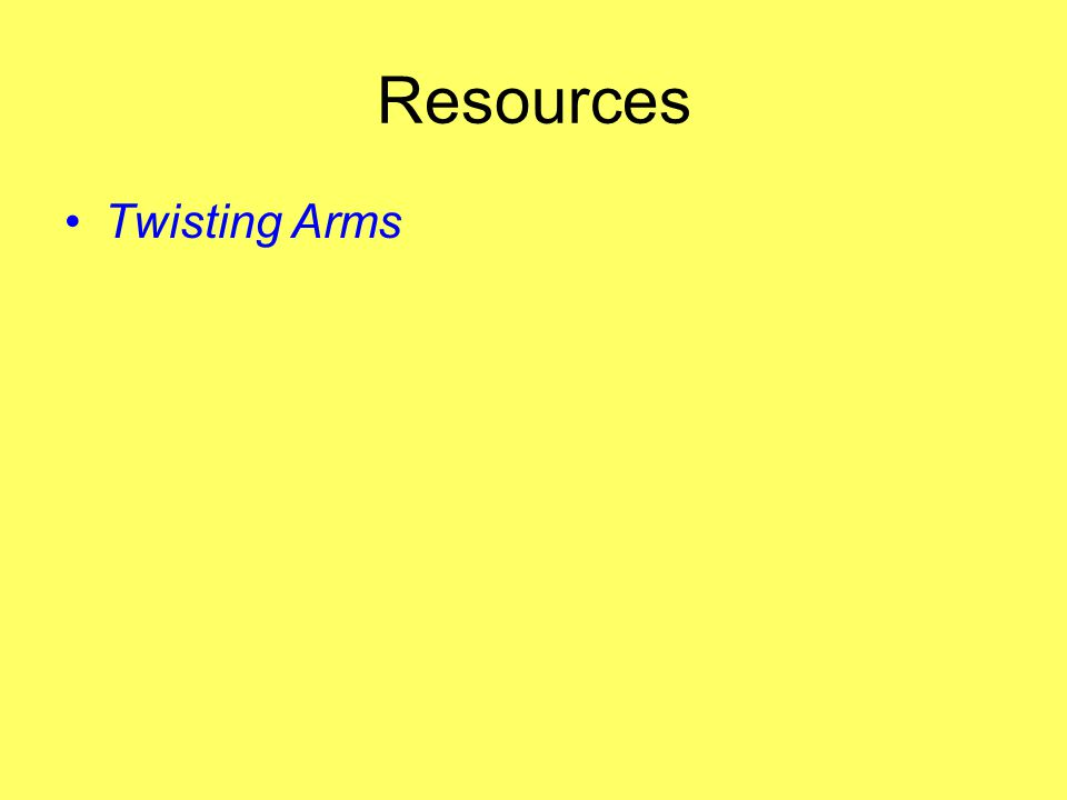 Resources Twisting Arms