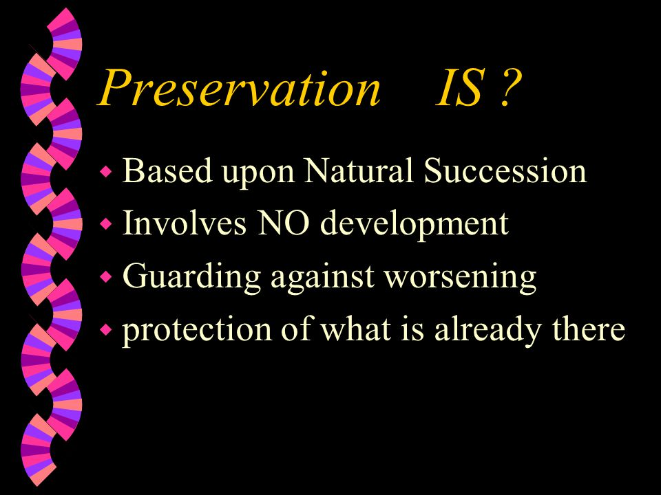Conservation IS ? w Management Based w Concepturally Anthropocentric w Wisened use of resources w Influences conflicts of interests