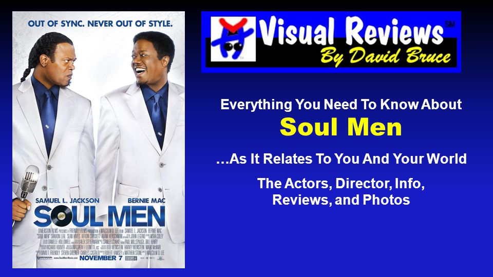 Everything You Need To Know About Soul Men …As It Relates To You And Your World The Actors, Director, Info, Reviews, and Photos