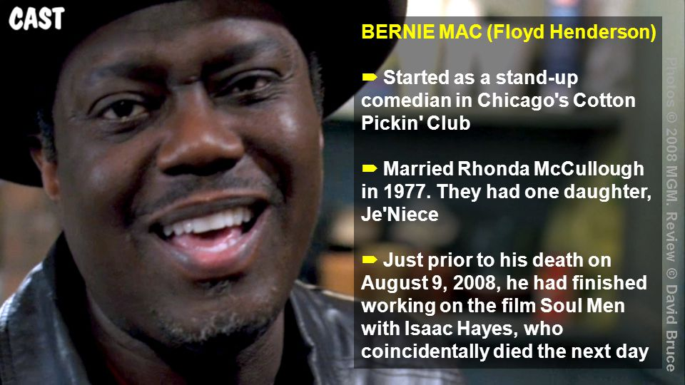 BERNIE MAC (Floyd Henderson)  Started as a stand-up comedian in Chicago s Cotton Pickin Club  Married Rhonda McCullough in 1977.
