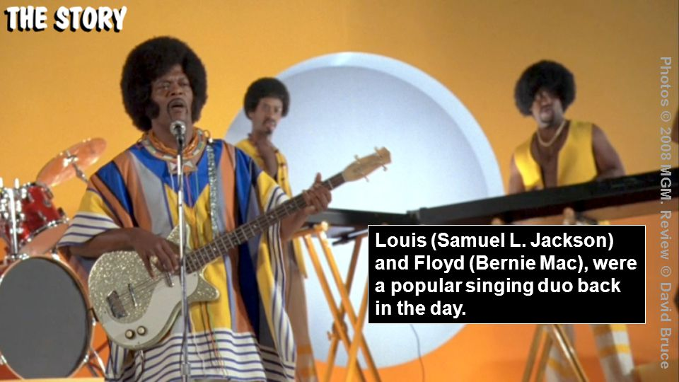 Louis (Samuel L.Jackson) and Floyd (Bernie Mac), were a popular singing duo back in the day.